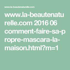 www.la-beautenaturelle.com 2016 06 comment-faire-sa-propre-mascara-la-maison.html?m=1