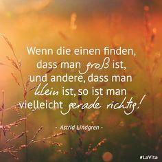 """""""Wenn die einen finden, dass man groß ist, und andere, dass man klein ist, so ist man vielleicht gerade richtig!"""" #Astrid #Lindgren #motivation #glücklichsein #happiness #positivesdenken #gesundheit #glück #zitate"""