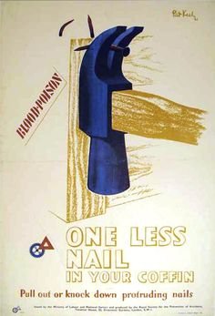 One Less Nail, Blood-Poison  Year:1943  Size:20 x 30 in / 50.8 x 76.2 cm  Description:vintage posters, British, England, work ethic, hammer, nail, carpentry, safety, tools, $350