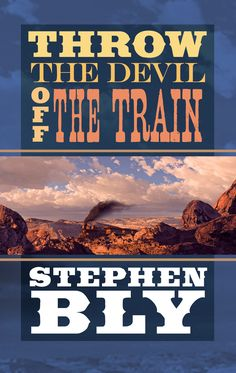 Throw The Devil Off The Train by Stephen Bly