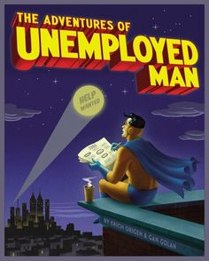 Out to battle the forces of evil is a new type of superhero: the unemployed man. In the comic book The Adventures of Unemployed Man by Erich Origen and Gan Funny Art, Funny Memes, Hilarious, Invisible Hand, Help Wanted, Hunger Games, Best Funny Pictures, Comic Books, Comic Art