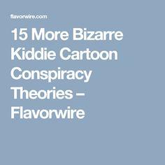 15 More Bizarre Kiddie Cartoon Conspiracy Theories – Flavorwire