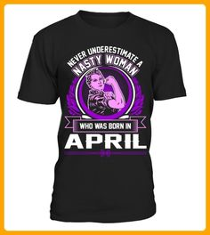 Never Underestimate Nasty Woman Born April Tshirt - Geburtstag shirts (*Partner-Link)