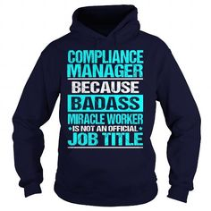 COMPLIANCE MANAGER Because BADASS Miracle Worker Isn't An Official Job Title T Shirts, Hoodies. Check price ==► https://www.sunfrog.com/LifeStyle/COMPLIANCE-MANAGER--BADASS-Navy-Blue-Hoodie.html?41382