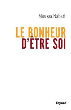 Le bonheur d'être soi (Documents) de Moussa Nabati, http://www.amazon.fr/dp/B005OKSR88/ref=cm_sw_r_pi_dp_C985ub0NX7YH0