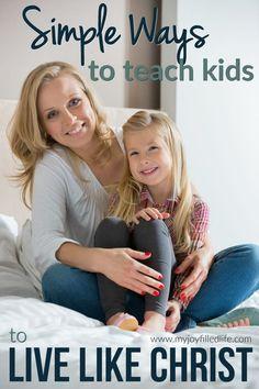 Simple Ways to Teach Kids to Live Like Christ