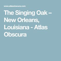The Singing Oak – New Orleans, Louisiana - Atlas Obscura