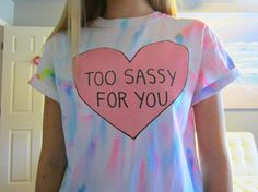 Too Sassy For You Pink Heart Hand Dyed Multicolor Tie-Dye White Short Sleeved TShirt Unisex Adult Size Small, Medium, Large and XLarge