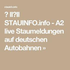 ▷ lI❶Il STAUINFO.info - A2 live Staumeldungen auf deutschen Autobahnen »