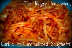 The Hungry Housewives Blog: GarLic It Week- Recipe: Caramelized Spaghetti....and don't forget the GIVEAWAY! Ends 3/18/12