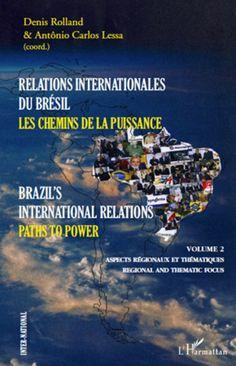 RELATIONS INTERNATIONALES DU BRÉSIL, LES CHEMINS DE LA PUISSANCE (VOLUME II) - Brazil's international relations, Paths to power - Aspects régionaux et thématiques, regional and thematic focus