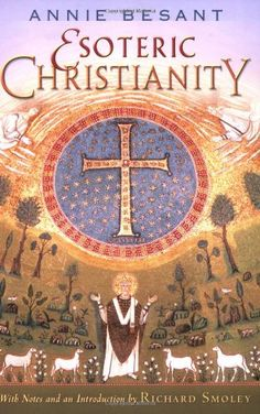 Esoteric Christianity by Annie Besant http://www.amazon.com/dp/0835608492/ref=cm_sw_r_pi_dp_WC7oub01T74VB