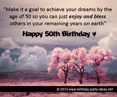 """50th birthday quotes:""""Make it a goal to achieve your dreams by the age of 50 so you can just enjoy and bless others in your remaining years on earth."""" #50th #birthday #quotes"""