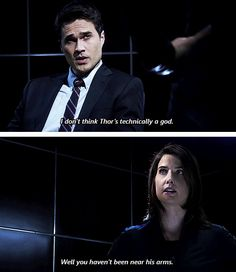 """Agents of S.H.I.E.L.D."" - episode 1.  This was one of my favorite lines, that and ""Asgardian Mussolini""."