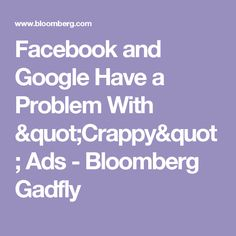 """Facebook and Google Have a Problem With """"Crappy"""" Ads - Bloomberg Gadfly"""