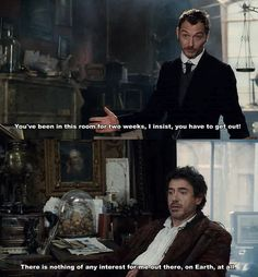 """Sherlock Holmes. """"There is nothing out there of interest for me, on earth, at all."""""""