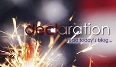 @Decorator Tag  4th of July Blog ~ Declaration ~ Create symbolic traditions to celebrate this special day that gave us our independence and freedom.  Happy 4th of July!