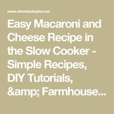 Easy Macaroni and Cheese Recipe in the Slow Cooker - Simple Recipes, DIY Tutorials, & Farmhouse Adventures – Cleverly Simple®