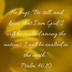 "Psalms He says, ""Be still, and know that I am God; I will be exalted among the nations, I will be exalted in the earth. Bible Verses Quotes Inspirational, Biblical Quotes, Scripture Quotes, Bible Scriptures, Gratitude Quotes, Prayer Quotes, Prayer For My Children, Arm Challenge, Daily Scripture"