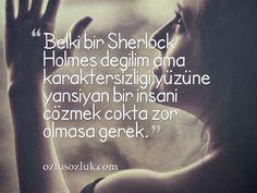 Belki bir Sherlock Holmes değilim ama karaktersizliği yüzüne yansıyan bir insanı çözmek çokta zor olmasa gerek. #kapaksözler #sözler #resimlisözler #özlüsözler