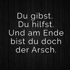 Und am Ende bist du doch der Arsch. You are in the right place about Psychology facts Here we offer you the most beautiful pictures about the Psychology student you are looking fo Short Deep Quotes, Short Funny Quotes, Funny Inspirational Quotes, Funny Quotes About Life, Inspiring Quotes About Life, Living Your Life Quotes, Life Is Too Short Quotes, Life Quotes To Live By, Aunty Acid