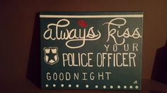 Check out this item in my Etsy shop https://www.etsy.com/listing/255652435/always-kiss-your-police-officer