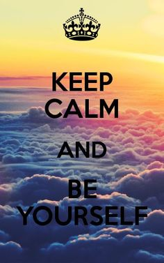 KEEP CALM AND BE YOURSELF. Another original poster design created with the Keep Calm-o-matic. Buy this design or create your own original Keep Calm design now. Frases Keep Calm, Keep Calm Quotes, Motivational Quotes, Funny Quotes, Inspirational Quotes, Quotes Quotes, Qoutes, Keep Calm And Love, My Love