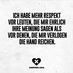 Ich habe mehr Respekt vor Leuten, die mir ehrlich ihre Meinung sagen als vor denen, die mir verlogen die Hand zu reichen.
