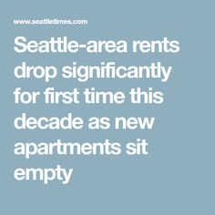 Seattle-area rents drop significantly for first time this decade as new apartments sit empty