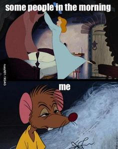 LoL this is so true about Franky and I hahaha I'm Cinderella and he is the mouse he hates the morning !