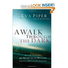 A Walk Through the Dark: How My Husband's 90 Minutes in Heaven Deepened My Faith for a Lifetime: Eva Piper, Cecil Murphey, Don Piper: 9781400204700: Amazon.com: Books