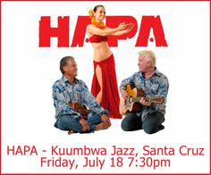Santa Cruz, CA Like the Hawaiian Islands themselves, HAPA's Pan-Polynesian music is an amalgam of influences ranging from ancient genealogical chants to the strummed ballads of Portuguese fisherman, Spanish cowb… Click flyer for more >>