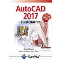 Autocad 2017 : curso práctico / Castell Cebolla Cebolla, Jaime Santoro, Javier García.  http://encore.fama.us.es/iii/encore/record/C__Rb2786944?lang=spi