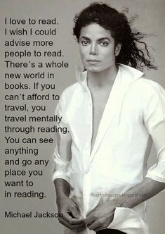 """...There's a whole new world in books. If you can't afford to travel, you travel mentally through reading..."" Michael Jackson"