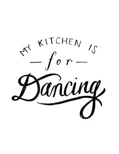 Image of My Kitchen is for Dancing definately making a sign with this quote for my kitchen!