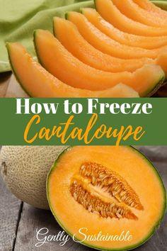 How to Freeze Cantaloupe - Gently Sustainable Freezing Vegetables, Freezing Fruit, Frozen Vegetables, Fruits And Veggies, Freezing Tomatoes, Sauteed Vegetables, Freezer Cooking, Freezer Meals, Frozen Fruit
