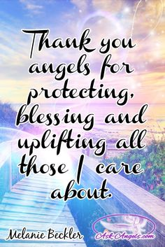 Thank you angels for protecting, blessing and uplifting all those I care about.   #angelicguidance