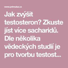 Jak zvýšit testosteron? Zkuste jíst více sacharidů. Dle několika vědeckých studií je pro tvorbu testosteronu nutné přijímat dostatečný přísun sacharidů. Více ZDE Studios, Sport, Deporte, Sports