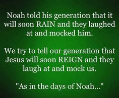 """Matthew """"As it was in the days of Noah, so it will be at the coming of the Son of Man."""" Jesus is coming soon. Are you ready? Bible Quotes, Bible Verses, Faith Quotes, End Times Prophecy, Be My Hero, Jesus Is Coming, Thing 1, The Son Of Man, Bible Truth"""
