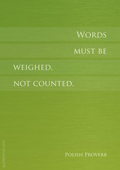 Words must be weighed, not counted. Idioms And Proverbs, Proverbs Quotes, Polish Proverb, Weight Quotes, Mirror Quotes, Quotable Quotes, Urdu Quotes, Love Thoughts, Smart Quotes