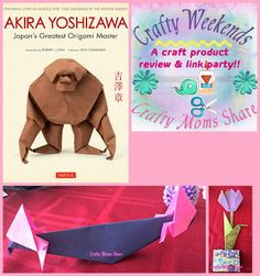 Crafty Moms Share: Akira Yoshizawa: Japan's Greatest Origami Master -- a Crafty Weekends Review & Link Party