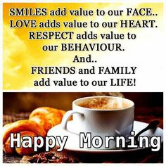 Friends And Family Add Value To Our Life! Happy Morning good morning good morning quotes happy morning good morning sayings good morning images good morning image quotes good morning pictures Good Morning Wishes Friends, Good Morning Friends Quotes, Good Morning Happy Sunday, Morning Quotes Images, Morning Greetings Quotes, Good Morning Coffee, Morning Blessings, Good Morning Messages, Good Morning Good Night