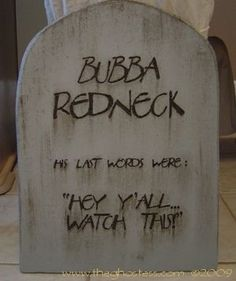 bubba redneck his last words were hey yall watch this tombstone tombstones how to - Funny Halloween Tombstone Names