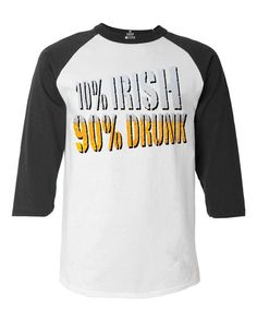 596db3c7 Shop4Ever® 10% Irish 90% Drunk Baseball Shirt St. Patrick's Day Raglan Shirt