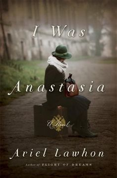 Historical Fiction 2018. Anna Anderson claims she is Grand Duchess Anastasia Romanov. Could it be true? I Was Anastasia by Ariel Lawhon