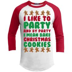 17c9570a I Like To Party and Bake Cookies 3/4 Sleeve Christmas Shirts, Christmas Fun