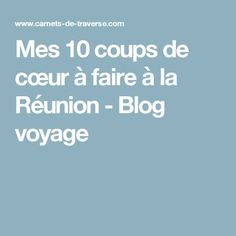 Mes 10 coups de cœur à faire à la Réunion - Blog voyage