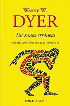 Tus zonas erróneas (CLAVE) de Wayne Dyer No Recomendable, Cash Cash, Spirituality, Knowledge, Books, Pide, Html, Blame, Personal Development