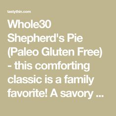 Whole30 Shepherd's Pie (Paleo Gluten Free) - this comforting classic is a family favorite! A savory meat and veggie mixture is topped with a potato cauliflower blend and baked until golden. So delicious and hearty! | tastythin.com Paleo Whole 30, Whole 30 Recipes, Whole30, Cauliflower, Potato, Veggies, Gluten Free, Favorite Recipes, Sin Gluten