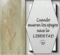 Cuando mueren los apegos nace la libertad.
